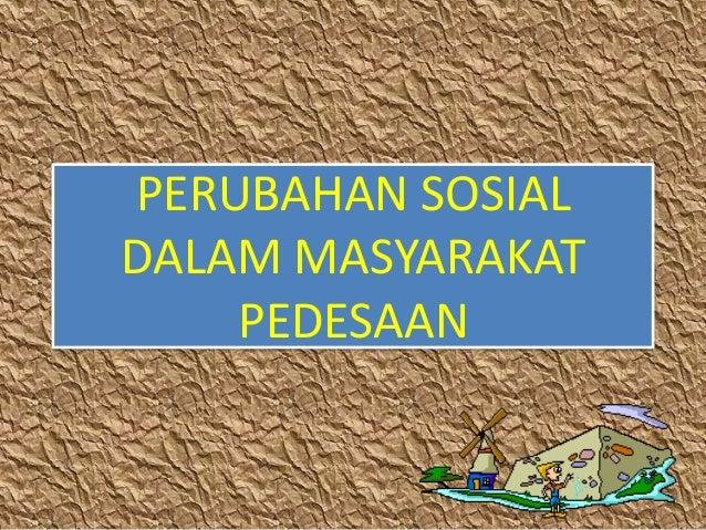 PERUBAHAN SOSIAL DALAM MASYARAKAT PEDESAAN