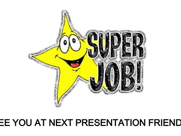 EE YOU AT NEXT PRESENTATION FRIEND