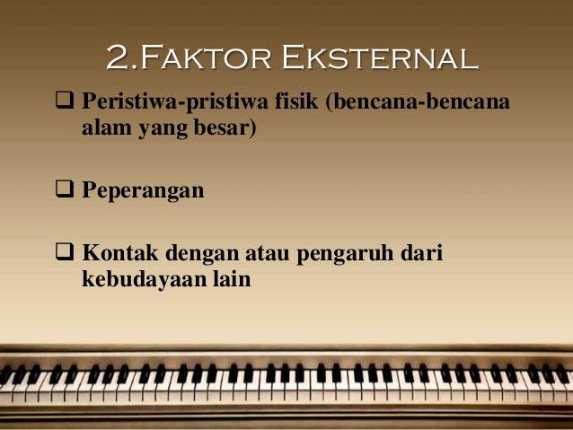 2.Faktor Eksternal Peristiwa-pristiwa fisik (bencana-bencana  alam yang besar) Peperangan Kontak dengan atau pengaruh d...