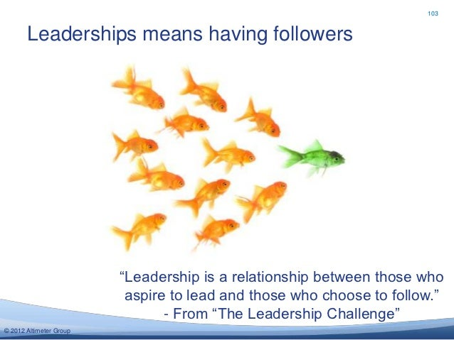 103       Leaderships means having followers                         ―Leadership is a relationship between those who      ...
