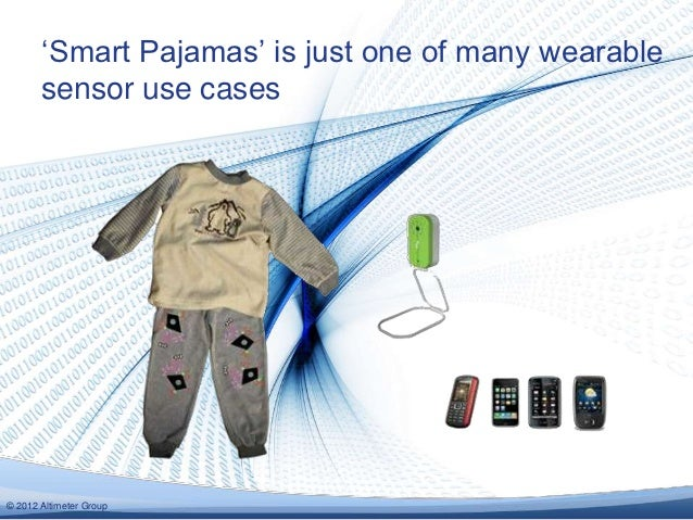 ‗Smart Pajamas' is just one of many wearable       sensor use cases© 2012 Altimeter Group