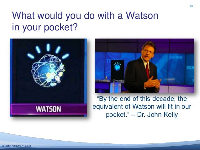 50       What would you do with a Watson       in your pocket?                          ―By the end of this decade, the   ...
