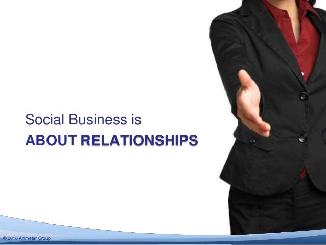 Social Business is          ABOUT RELATIONSHIPS© 2012 Altimeter Group  2010
