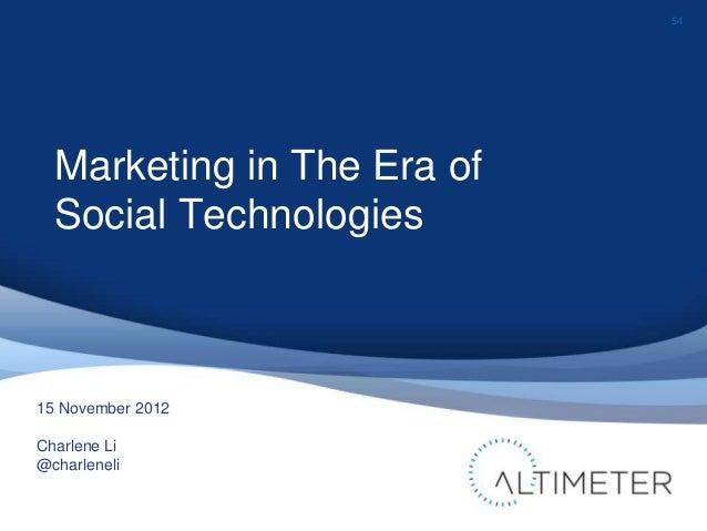 54  Marketing in The Era of  Social Technologies15 November 2012Charlene Li@charleneli