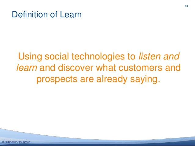 61       Definition of Learn           Using social technologies to listen and          learn and discover what customers ...