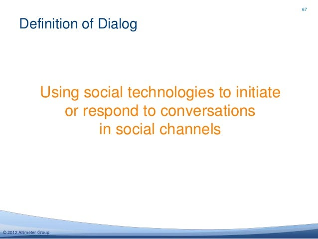 67       Definition of Dialog                 Using social technologies to initiate                    or respond to conve...
