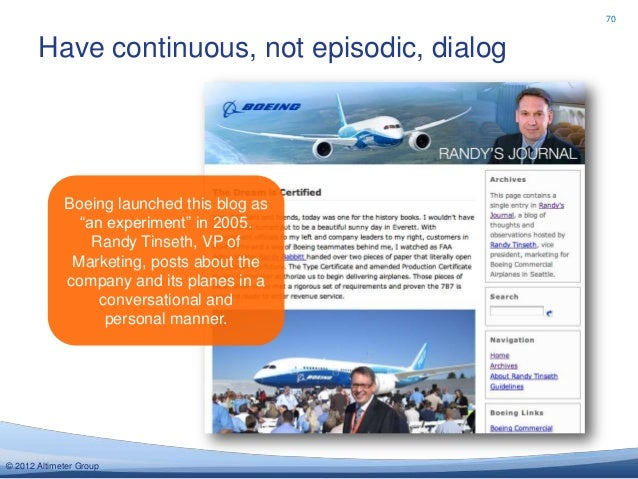 70       Have continuous, not episodic, dialog             Boeing launched this blog as               ―an experiment‖ in 2...