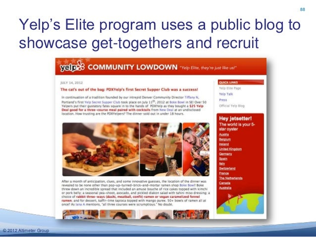 88       Yelp's Elite program uses a public blog to       showcase get-togethers and recruit© 2012 Altimeter Group