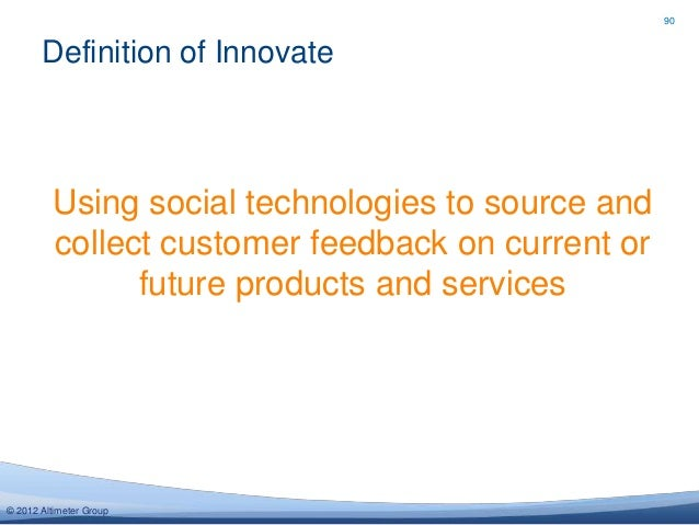 90       Definition of Innovate         Using social technologies to source and         collect customer feedback on curre...