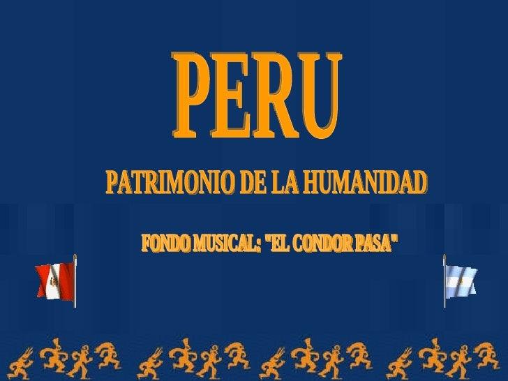 """PERU PATRIMONIO DE LA HUMANIDAD FONDO MUSICAL: """"EL CONDOR PASA"""""""