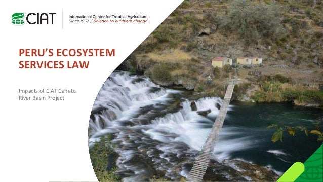 PERU'S ECOSYSTEM SERVICES LAW Impacts of CIAT Cañete River Basin Project