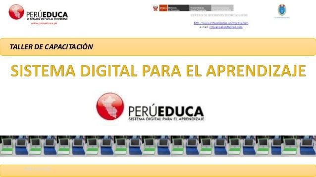 SISTEMA DIGITAL PARA EL APRENDIZAJE  www.perueduca.pe  TALLER DE CAPACITACIÓN  Prof. Luis Soto