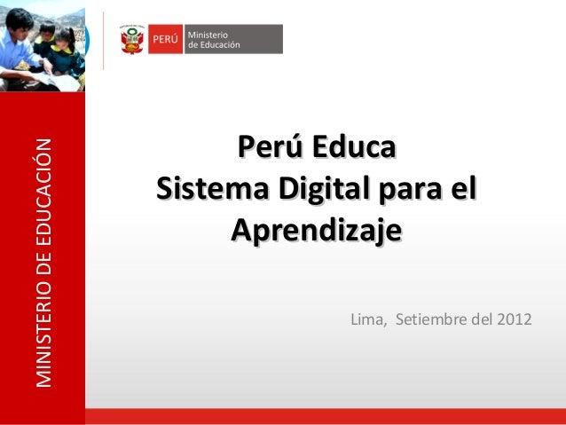 MINISTERIO DE EDUCACIÓN  Perú Educa Sistema Digital para el Aprendizaje Lima, Setiembre del 2012