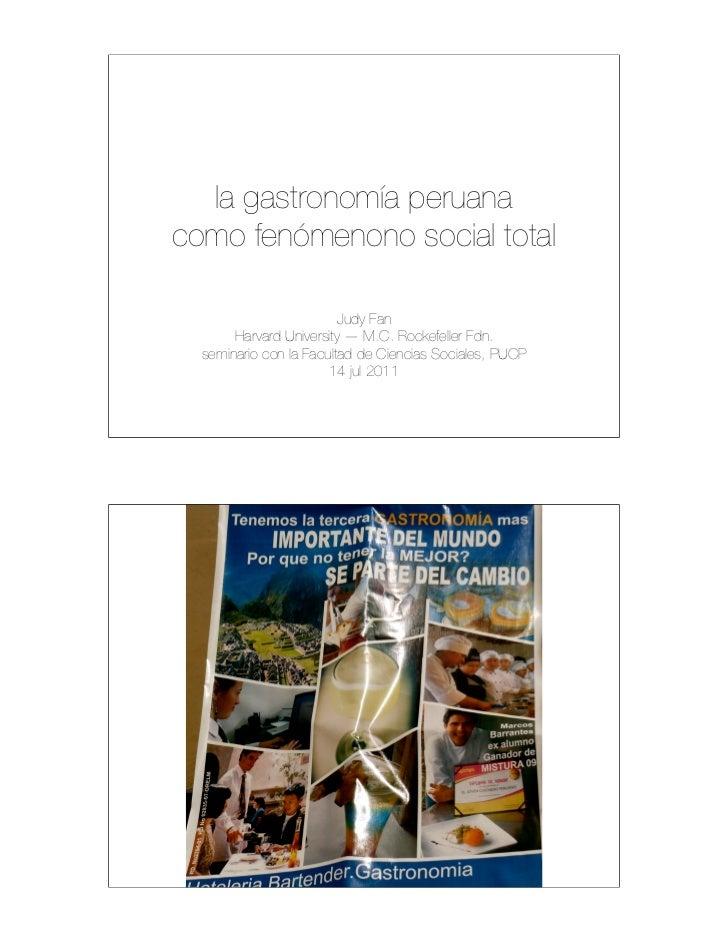 la gastronomía peruanacomo fenómenono social total                         Judy Fan       Harvard University — M.C. Rockef...