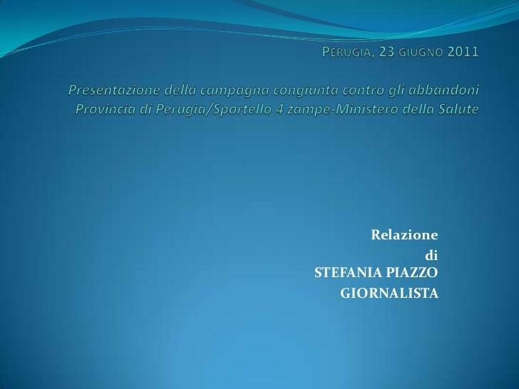 Perugia, 23 giugno 2011Presentazione della campagna congiunta contro gli abbandoniProvincia di Perugia/Sportello 4 zampe-M...