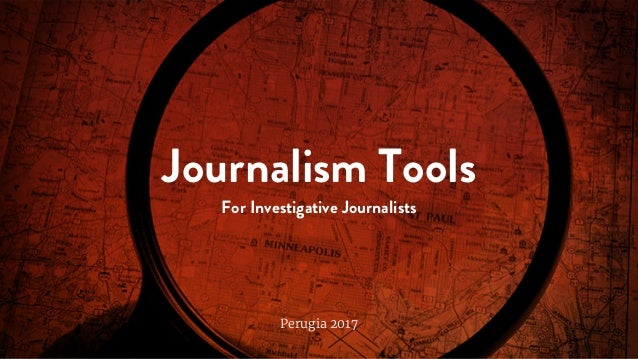 Journalism Tools For Investigative Journalists Perugia 2017