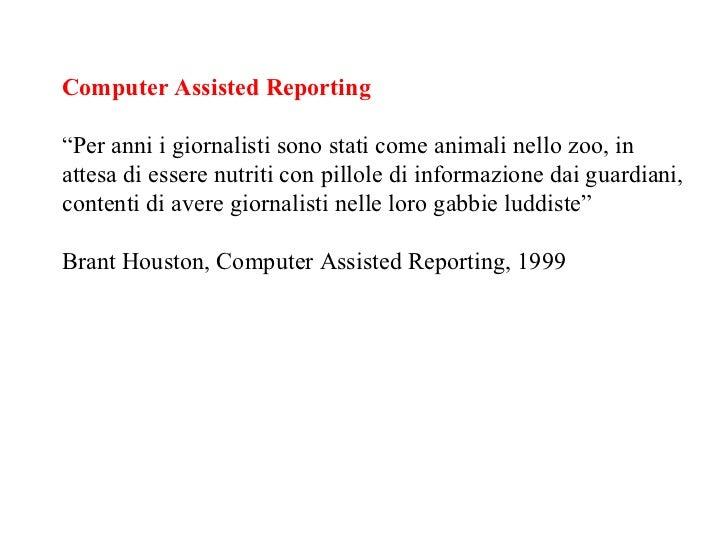 """Computer Assisted Reporting """" Per anni i giornalisti sono stati come animali nello zoo, in attesa di essere nutriti con pi..."""