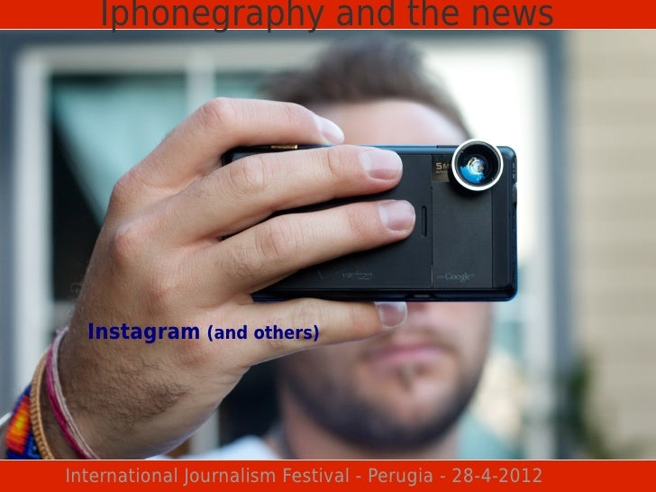 Iphonegraphy and the news  Instagram (and others)International Journalism Festival - Perugia - 28-4-2012