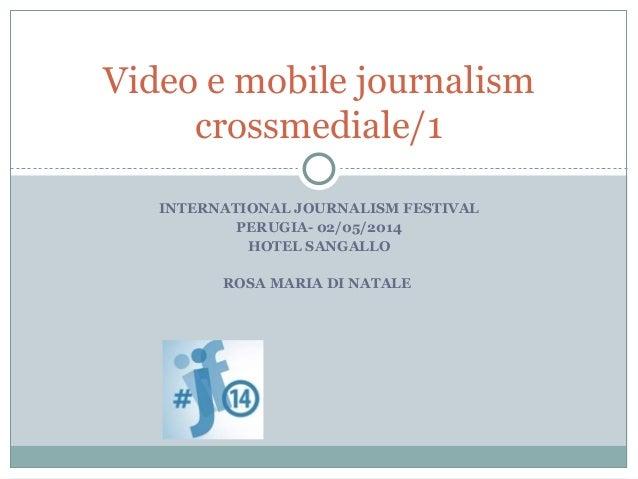 INTERNATIONAL JOURNALISM FESTIVAL PERUGIA- 02/05/2014 HOTEL SANGALLO ROSA MARIA DI NATALE Video e mobile journalism crossm...