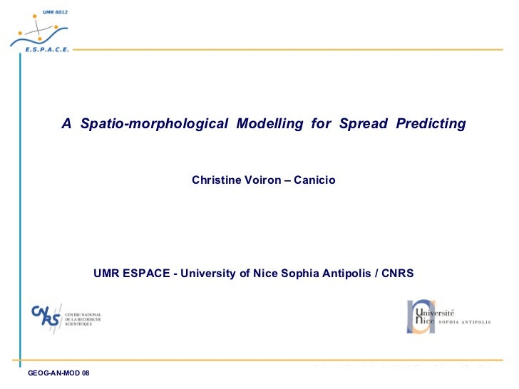 A  Spatio-morphological  Modelling  for  Spread  Predicting Christine Voiron – Canicio UMR ESPACE - University of Nice Sop...