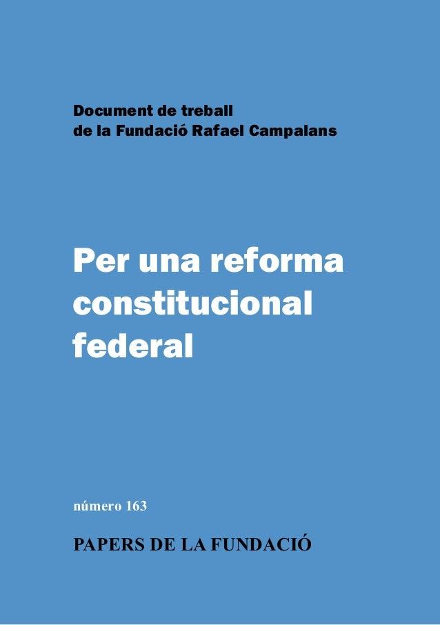 Document de treballde la Fundació Rafael CampalansPer una reformaconstitucionalfederalnúmero 163PAPERS DE LA FUNDACIÓwww.f...