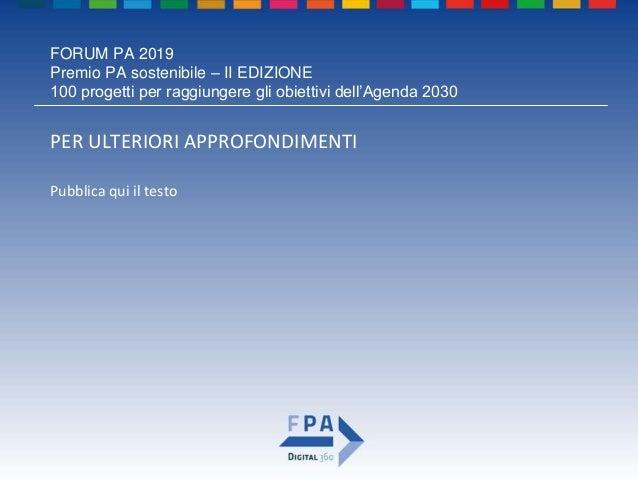 FORUM PA 2019 Premio PA sostenibile – II EDIZIONE 100 progetti per raggiungere gli obiettivi dell'Agenda 2030 ANAGRAFICA D...
