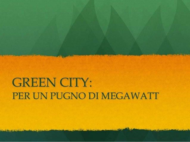 GREEN CITY:PER UN PUGNO DI MEGAWATT
