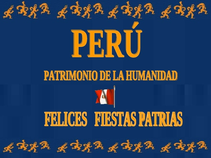 PERÚ PATRIMONIO DE LA HUMANIDAD FELICES  FIESTAS PATRIAS