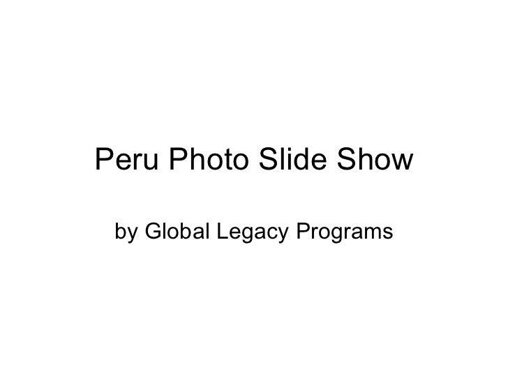 Peru Photo Slide Show by Global Legacy Programs