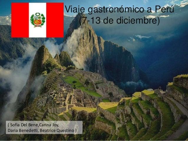 Viaje gastronómico a Perú (7-13 de diciembre) ( Sofia Del Bene,Carina Joy, Daria Benedetti, Beatrice Questino )