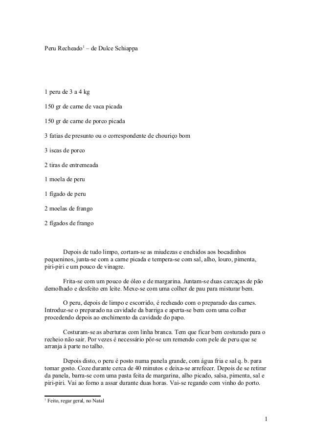 Peru Recheado1 – de Dulce Schiappa1 peru de 3 a 4 kg150 gr de carne de vaca picada150 gr de carne de porco picada3 fatias ...