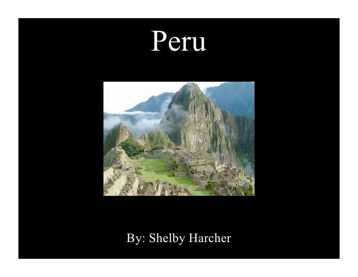 Peru     By: Shelby Harcher