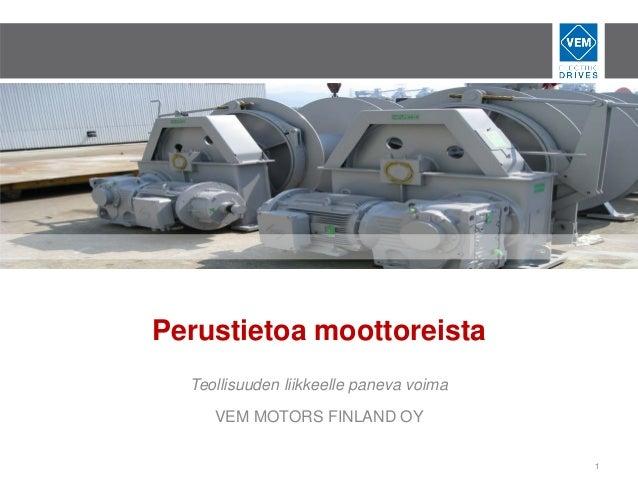 Perustietoa moottoreista Teollisuuden liikkeelle paneva voima VEM MOTORS FINLAND OY 1
