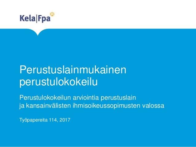 Perustuslainmukainen perustulokokeilu Perustulokokeilun arviointia perustuslain ja kansainvälisten ihmisoikeussopimusten v...