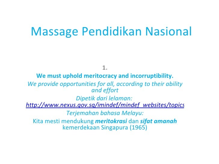 Massage Pendidikan Nasional 1. We must uphold meritocracy and incorruptibility. We provide opportunities for all, accordin...