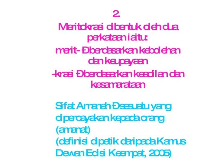 2.  Meritokrasi dibentuk oleh dua perkataan iaitu: merit- – berdasarkan kebolehan dan keupayaan -krasi – berdasarkan keadi...