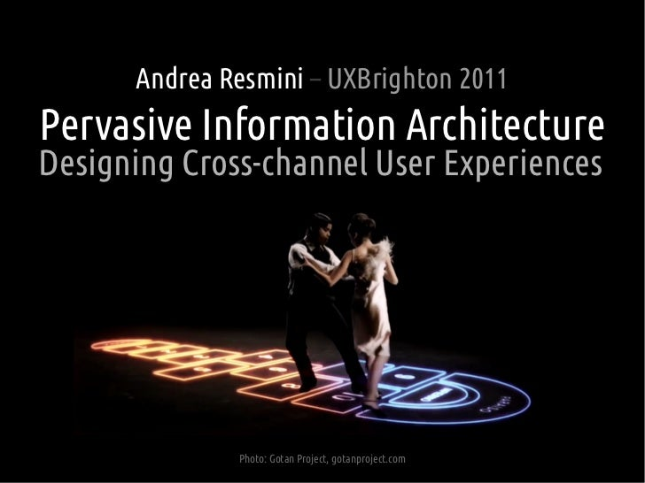 Andrea Resmini – UXBrighton 2011Pervasive Information ArchitectureDesigning Cross-channel User Experiences              Ph...