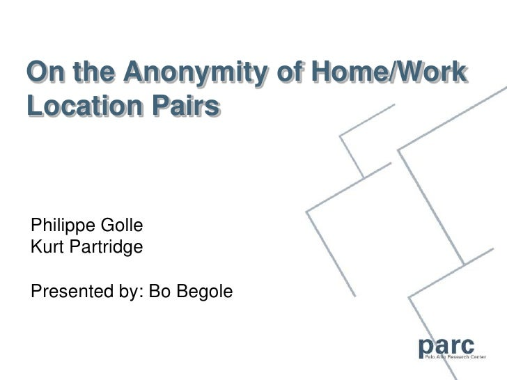On the Anonymity of Home/Work Location Pairs    Philippe Golle Kurt Partridge  Presented by: Bo Begole