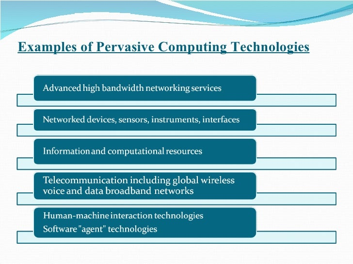 pervasive computing What is pervasive computing definition of pervasive computing: it is the computing paradigm that proposes a proactive interaction between devices and environment with the goal of making one.
