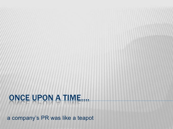 once upon a time….<br />a company's PR was like a teapot<br />