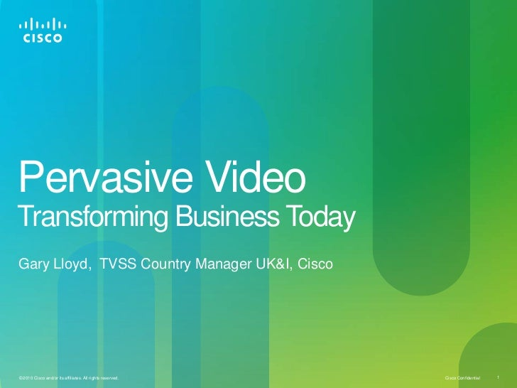 Pervasive Video Transforming Business Today <br />Gary Lloyd,  TVSS Country Manager UK&I, Cisco<br />