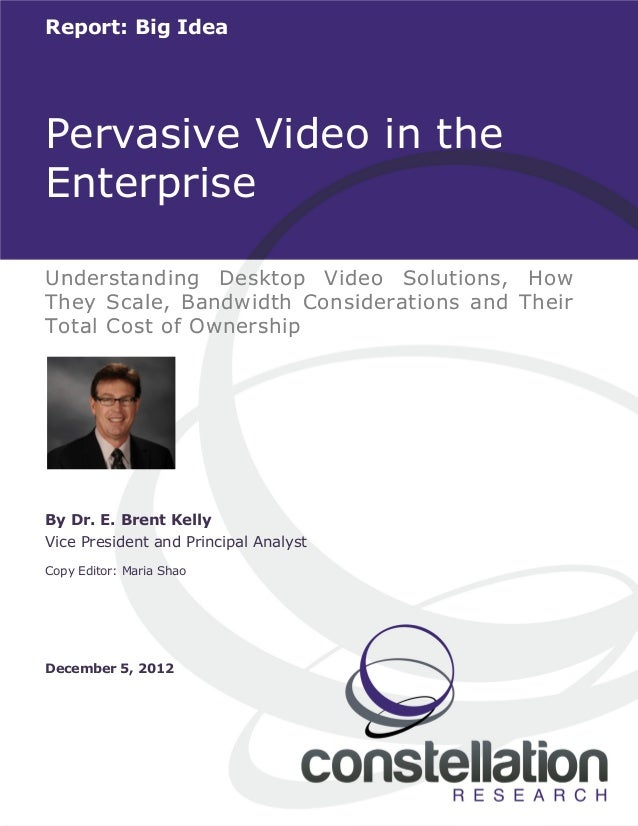 © 2012 Constellation Research, Inc. All rights reserved. 1 Report: Big Idea Understanding Desktop Video Solutions, How The...
