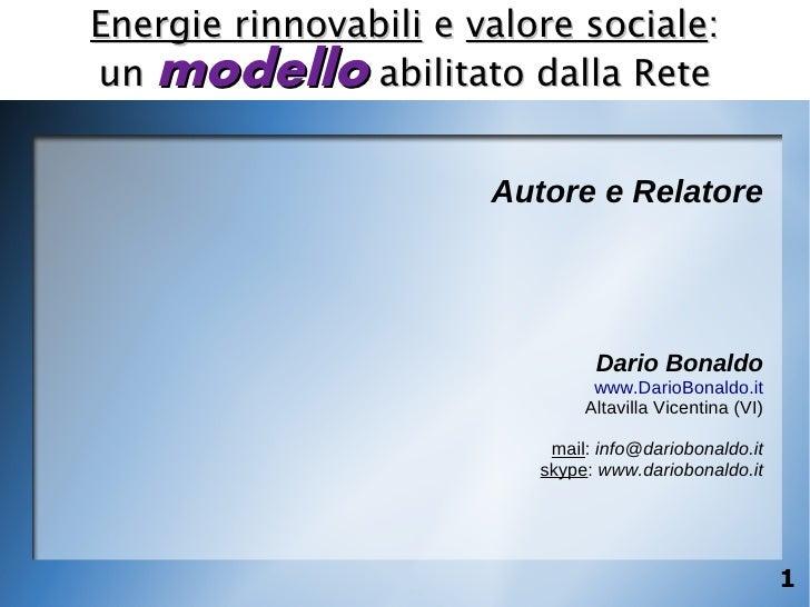 Energie rinnovabili e valore sociale: un modello abilitato dalla Rete                          Autore e Relatore          ...