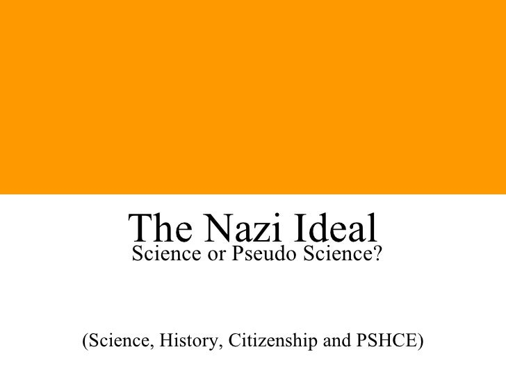 The Nazi Ideal Science or Pseudo Science? (Science, History, Citizenship and PSHCE)