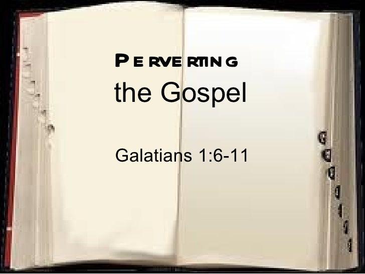 Perverting   the Gospel Galatians 1:6-11