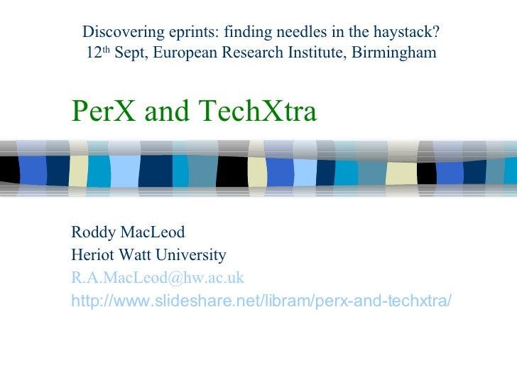 PerX and TechXtra Roddy MacLeod Heriot Watt University [email_address] http://www.slideshare.net/libram/perx-and-techxtra ...