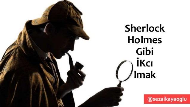 Sherlock Holmes Gibi İKcı lmak @sezaikayaoglu