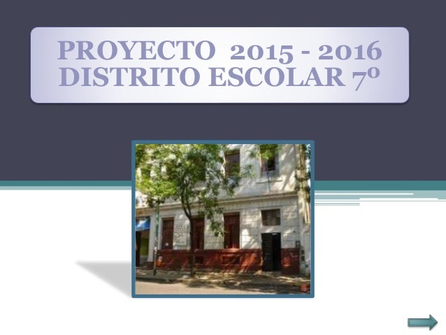 PROYECTO 2015 - 2016 DISTRITO ESCOLAR 7º