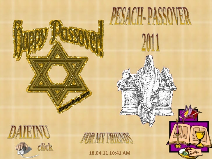 PESACH- PASSOVER 2011 FOR MY FRIENDS 18.04.11   10:41 AM click DAIEINU