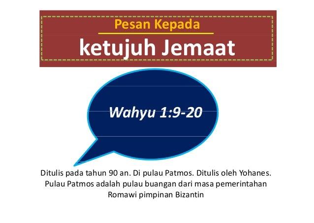 PesanKepada  ketujuhJemaat Wahyu1:9‐20 Wahyu 1:9 20  Ditulispadatahun90an.DipulauPatmos.Ditulis olehYohanes....